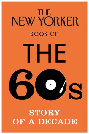 The New Yorker Book of the 60s Story of a Decade