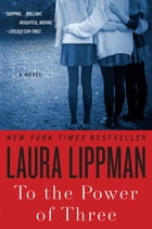 To the Power of Three: A Novel by Laura Lippman