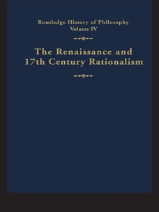 Routledge History of Philosophy Volume IV: The Renaissance and Seventeenth Century Rationalism