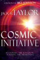 Cosmic Initiative: Restoring the Kingdom, Igniting the Awakening by Jack R. Taylor