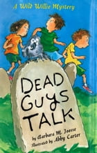 Dead Guys Talk: A Wild Willie Mystery by Barbara Joosse