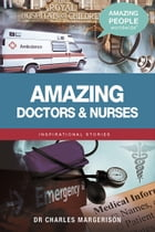 Amazing Doctors and Nurses by Charles Margerison