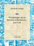 Physiologie de la femme entretenue... par moi by Jacques Arago