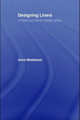 Book Designing Liners: A History of Interior Design Afloat by Wealleans, Anne
