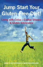Jump Start Your Gluten-Free Diet!: Living with Celiac / Coeliac Disease & Gluten Intolerance