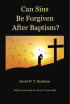 Can Sins Be Forgiven after Baptism? by David W. T. Brattston