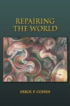 Repairing the World by Errol P. Cohen