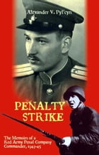 Penalty Strike: The Memoirs of a Red Army Penal Company Commander 1943-45: The Memoirs of a Red Army Penal Company Commander 1943-45 by Alexander V. Pyl'cyn