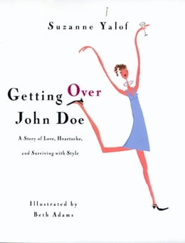 Book Getting Over John Doe: A Story Of Love, Heartache, And Surviving With Style by Suzanne Yalof