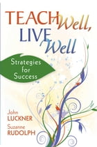 Teach Well, Live Well: Strategies for Success by John Luckner