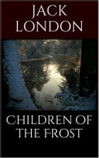 Children of the Frost by Jack London