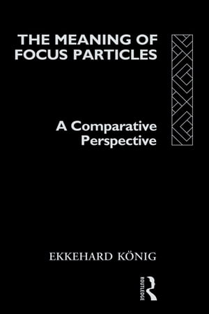 The Meaning of Focus Particles A Comparative Perspective