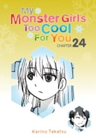 My Monster Girl's Too Cool for You, Chapter 24 by Karino Takatsu