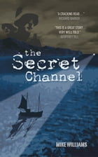 The Secret Channel by Mike Williams