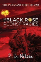 The Incessant Voice of War: The Black Rose Conspiracies by P. L. Nelson