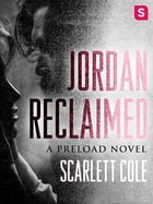 Jordan Reclaimed: A Preload Novel by Scarlett Cole