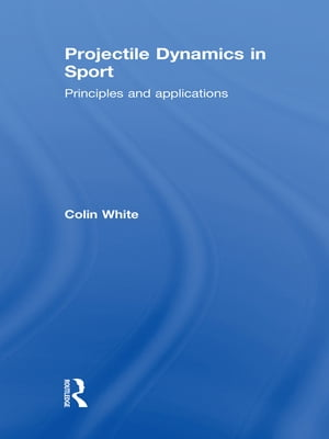 Projectile Dynamics in Sport Principles and Applications