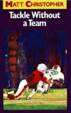 Tackle Without a Team by Matt Christopher