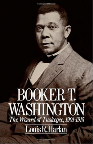 Booker T. Washington Volume 2: The Wizard Of Tuskegee,  1901-1915
