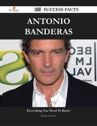 Antonio Banderas 165 Success Facts - Everything you need to know about Antonio Banderas