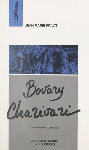 Bovary charivari: Essai d'ethno-critique by Jean-Marie Privat
