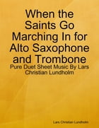 When the Saints Go Marching In for Alto Saxophone and Trombone - Pure Duet Sheet Music By Lars Christian Lundholm by Lars Christian Lundholm