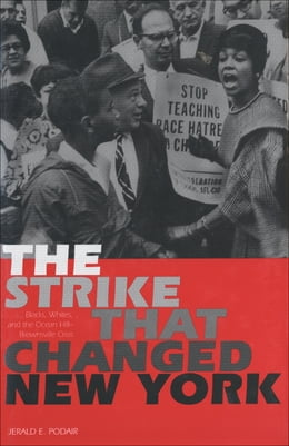 Book The Strike That Changed New York: Blacks, Whites, and the Ocean Hill-Brownsville Crisis by Professor Jerald E. Podair