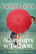 Madeline Cain: Adventures In Fashion by Emily Craven