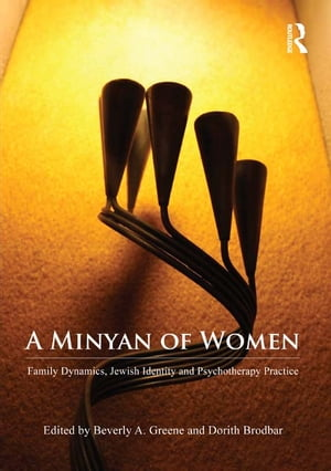 A Minyan of Women Family Dynamics,  Jewish Identity and Psychotherapy Practice