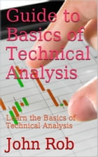 Guide to Basics of Technical Analysis by John Rob