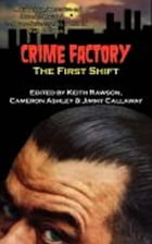 Crime Factory: The First Shift by Keith Rawson (Editor)
