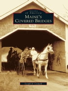 Maine's Covered Bridges by Joseph D. Conwill