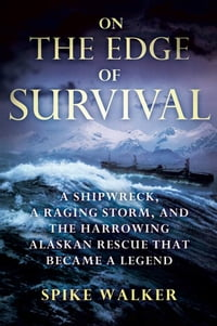 On the Edge of Survival: A Shipwreck, a Raging Storm, and the Harrowing Alaskan Rescue That Became…