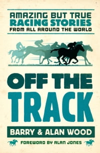 Off the Track: Amazing but True Racing Stories from All Around the World