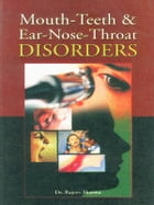 Mouth-Teeth and Ear-Nose-Throat Disorders by Rajeev Sharma