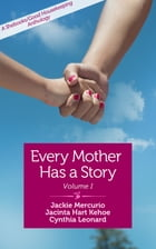 Every Mother Has a Story: A Shebooks/Good Housekeeping Anthology by Jackie Mercurio