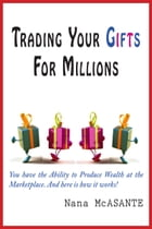 Trading Your Gifts For Millions by Nana McASANTE