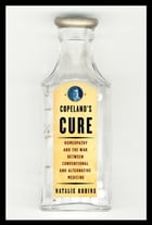 Copeland's Cure: Homeopathy and the War Between Conventional and Alternative Medicine by Natalie Robins