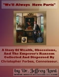 "We'll always have Paris."" A story of wealth, obsessions, and the emperor's ransom collected and dispersed by Christopher Forbes, connoisseur. e9e507bf-dc7e-4713-9744-8aa3ddccc3f0"