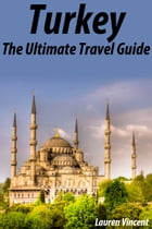 Turkey: The Ultimate Travel Guide by Lauren Vincent