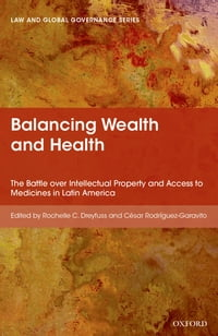 Balancing Wealth and Health: The Battle over Intellectual Property and Access to Medicines in Latin…