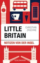 Little Britain: Notizen von der Insel by Christian Zaschke
