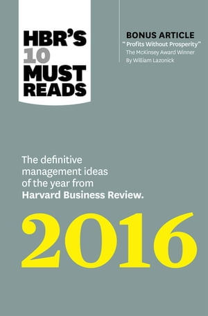 """HBR's 10 Must Reads 2016 The Definitive Management Ideas of the Year from Harvard Business Review (with bonus McKinsey Award Winning article """"Profits"""