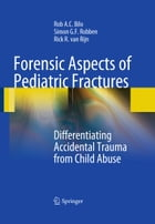Forensic Aspects of Pediatric Fractures: Differentiating Accidental Trauma from Child Abuse by Rob A. C. Bilo