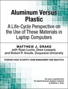Aluminum Versus Plastic: A Life-Cycle Perspective on the Use of These Materials in Laptop Computers by Matthew J. Drake