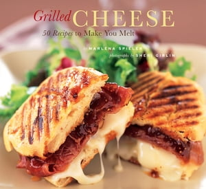 Grilled Cheese 50 Recipes to Make You Melt