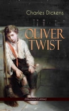 """OLIVER TWIST (Illustrated Edition): Including """"The Life of Charles Dickens"""" & Criticism of the Work by Charles Dickens"""