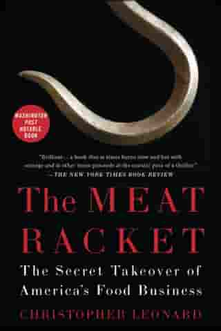 The Meat Racket: The Secret Takeover of America's Food Business by Christopher Leonard