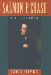 Salmon P. Chase : A Biography: A Biography