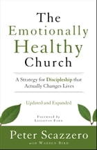 The Emotionally Healthy Church, Updated and Expanded Edition: A Strategy for Discipleship That Actually Changes Lives by Peter Scazzero